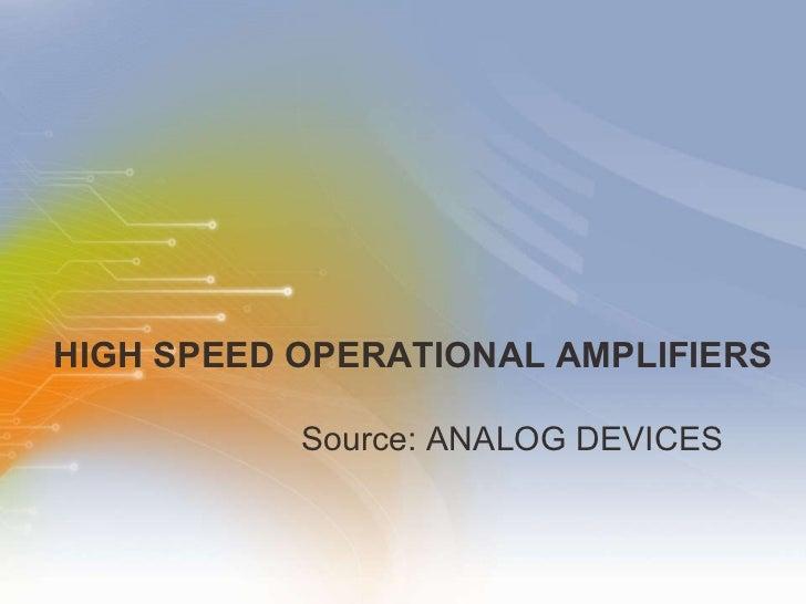 HIGH SPEED OPERATIONAL AMPLIFIERS <ul><li>Source: ANALOG DEVICES  </li></ul>