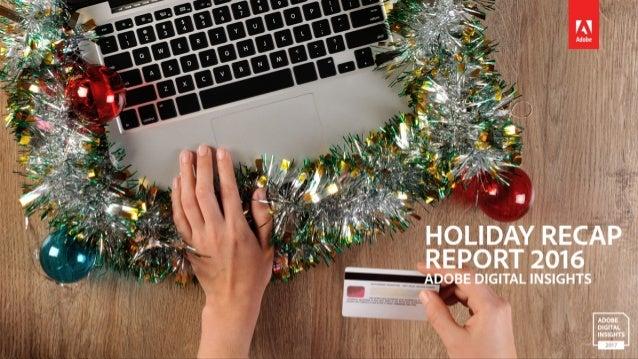 HOLIDAY RECAP REPORT 2016 ADOBE DIGITAL INSIGHTS
