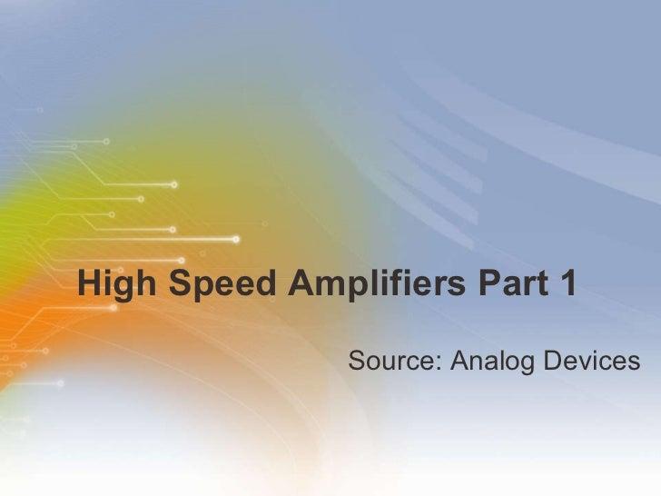 High Speed Amplifiers Part 1 <ul><li>Source: Analog Devices  </li></ul>