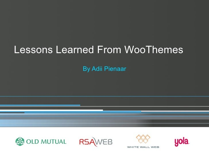 Lessons Learned From WooThemes             By Adii Pienaar