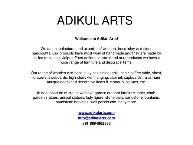 ADIKUL ARTS Welcome to Adikul Arts! We are manufacturer and exporter of wooden, bone inlay and stone handicrafts. Our prod...