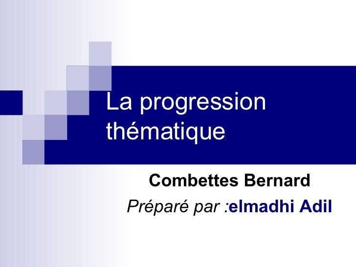 La progression thématique Combettes Bernard   Préparé par : elmadhi Adil