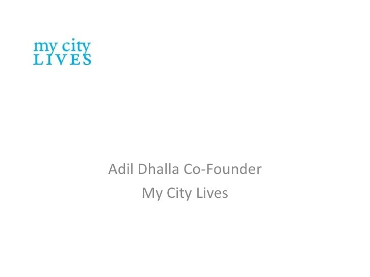 AdilDhalla Co-Founder<br />My City Lives<br />