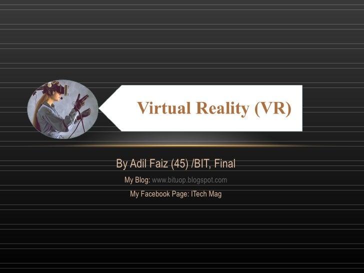 By Adil Faiz (45) /BIT, Final My Blog:  www.bituop.blogspot.com My Facebook Page: ITech Mag