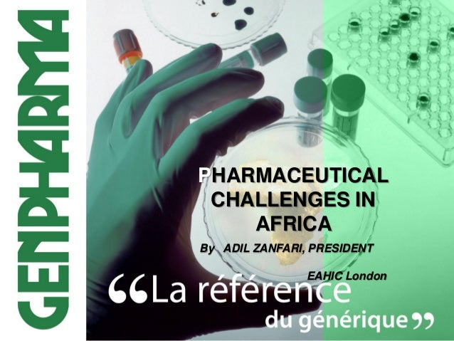 PHARMACEUTICAL CHALLENGES IN AFRICA By ADIL ZANFARI, PRESIDENT EAHIC London  1