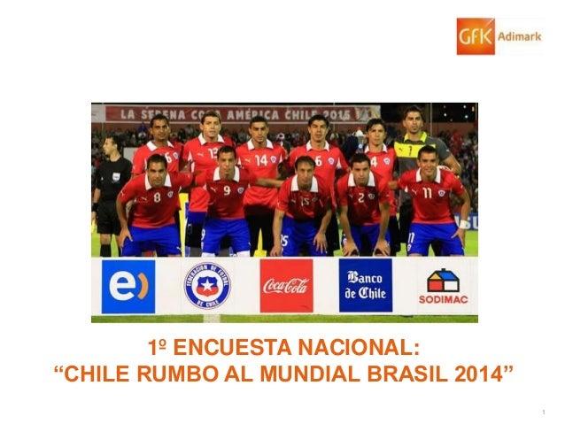 """1 1º ENCUESTA NACIONAL: """"CHILE RUMBO AL MUNDIAL BRASIL 2014"""""""