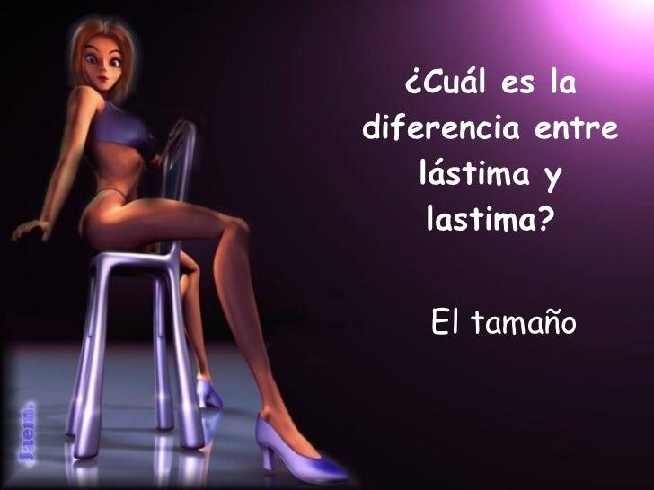 ¿Cuál es la diferencia entre lástima y lastima?   <ul><ul><li>El tamaño </li></ul></ul>