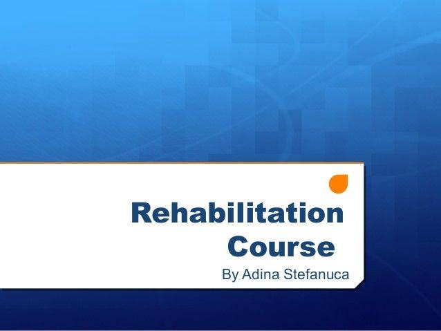 Rehabilitation Course By Adina Stefanuca