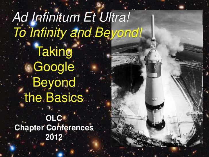 Ad Infinitum Et Ultra!To Infinity and Beyond!    Taking    Google    Beyond  the Basics        OLCChapter Conferences     ...