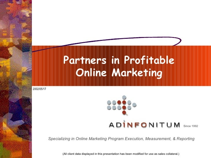 Partners in Profitable  Online Marketing  (All client data displayed in this presentation has been modified for use as sal...