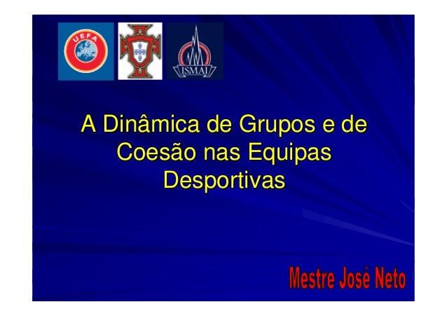 A Dinâmica de Grupos e deA Dinâmica de Grupos e de Coesão nas EquipasCoesão nas Equipas DesportivasDesportivas