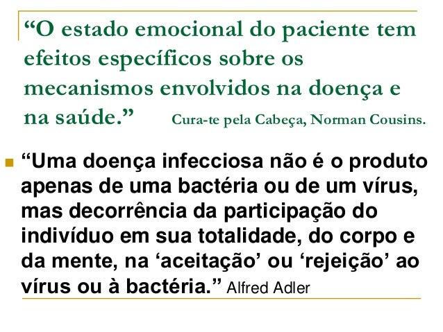 """""""O estado emocional do paciente tem  efeitos específicos sobre os  mecanismos envolvidos na doença e  na saúde."""" Cura-te p..."""