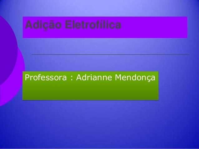 Adição EletrofílicaProfessora : Adrianne Mendonça