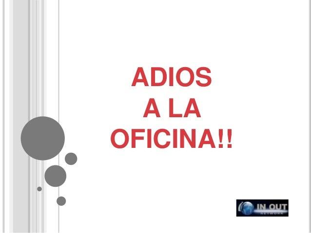 ADIOS A LA OFICINA!!