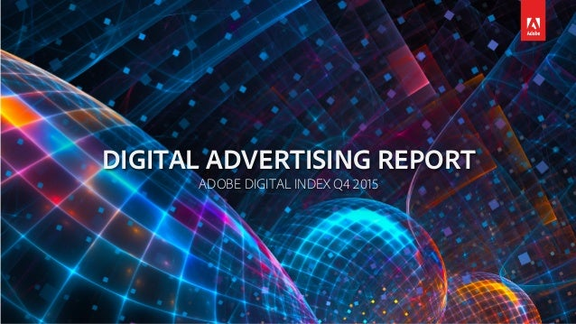 DIGITAL ADVERTISING REPORT ADOBE DIGITAL INDEX Q4 2015