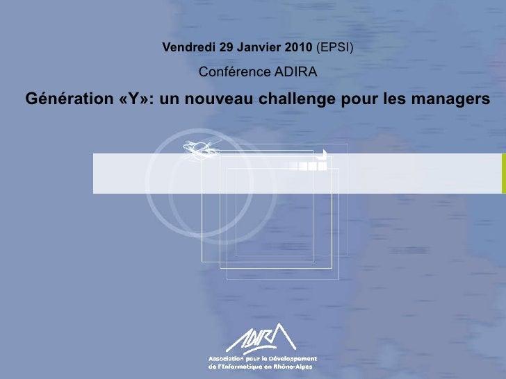Vendredi 29 Janvier 2010  (EPSI) Conférence ADIRA Génération «Y»: un nouveau challenge pour les managers