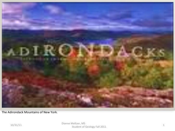 <ul><li>The Adirondack Mountains of New York. </li></ul>Dianne Meltzer, MS  Student of Geology Fall 2011 10/31/11