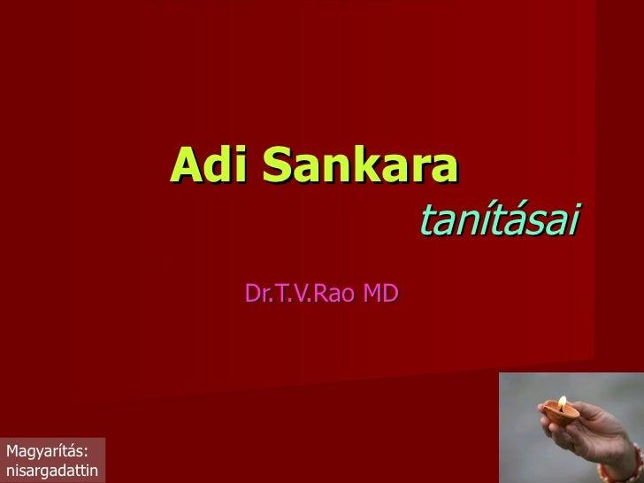 Adi Sankara     ta nításai Dr.T.V.Rao MD Magyarítás: nisargadattin