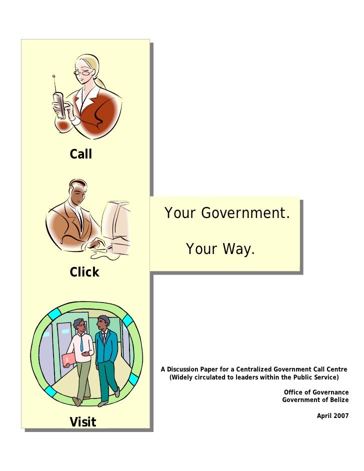 Call         Your Government.                Your Way.Click        A Discussion Paper for a Centralized Government Call Ce...