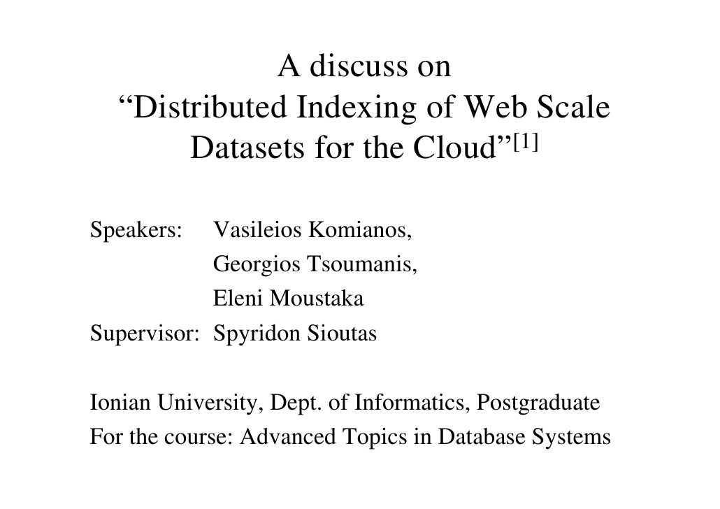 "A discuss on  ""Distributed Indexing of Web Scale       Datasets for the Cloud""[1]Speakers:   Vasileios Komianos,          ..."