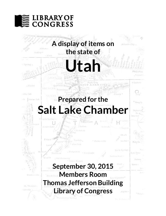 A display of items on the state of Utah Prepared for the Salt Lake Chamber September 30, 2015 Members Room Thomas Jefferso...
