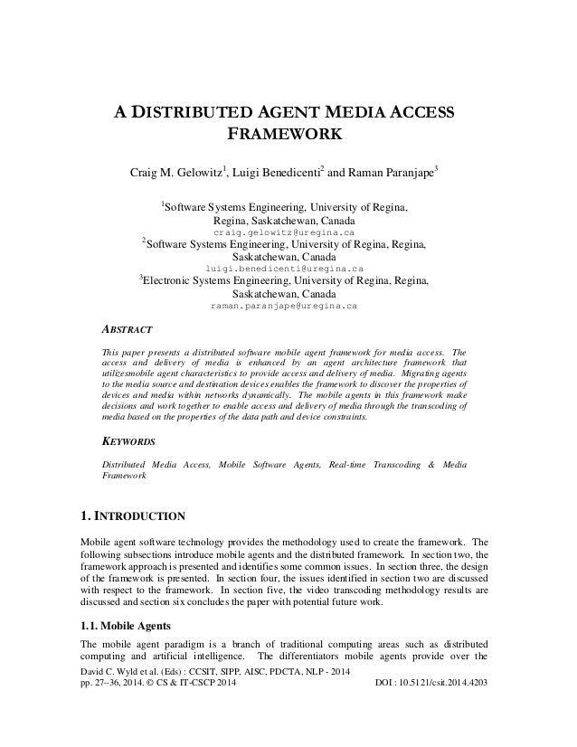 A DISTRIBUTED AGENT MEDIA ACCESS FRAMEWORK Craig M. Gelowitz1, Luigi Benedicenti2 and Raman Paranjape3 1  Software Systems...