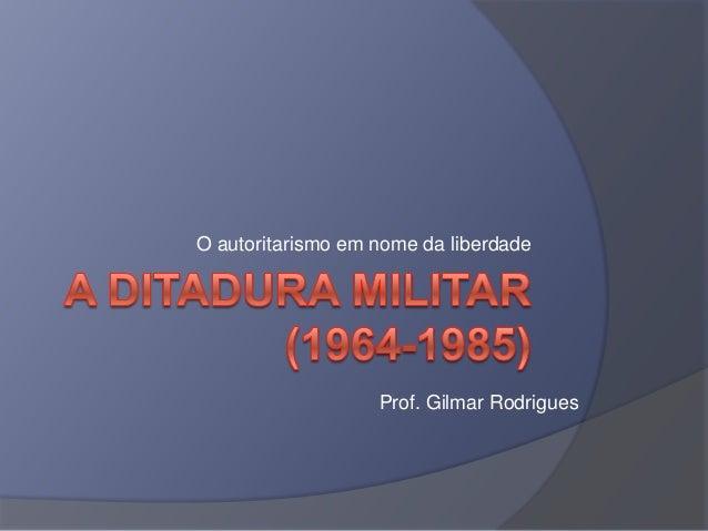 O autoritarismo em nome da liberdade                   Prof. Gilmar Rodrigues