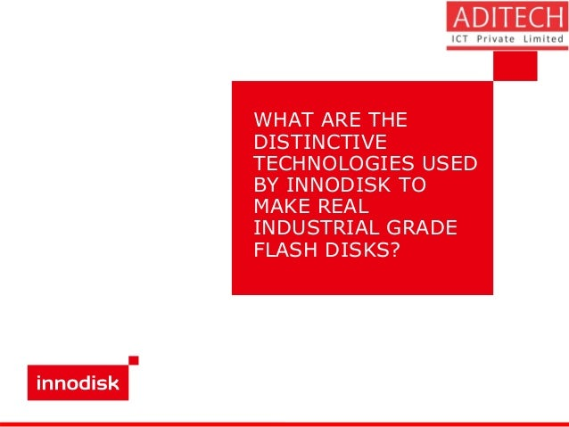 WHAT ARE THE DISTINCTIVE TECHNOLOGIES USED BY INNODISK TO MAKE REAL INDUSTRIAL GRADE FLASH DISKS?