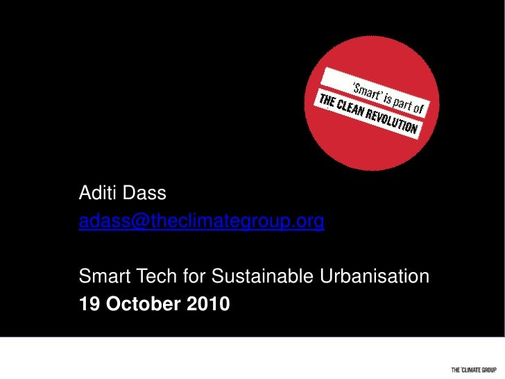 AditiDass<br />adass@theclimategroup.org<br />Smart Tech for Sustainable Urbanisation<br />19 October 2010<br />