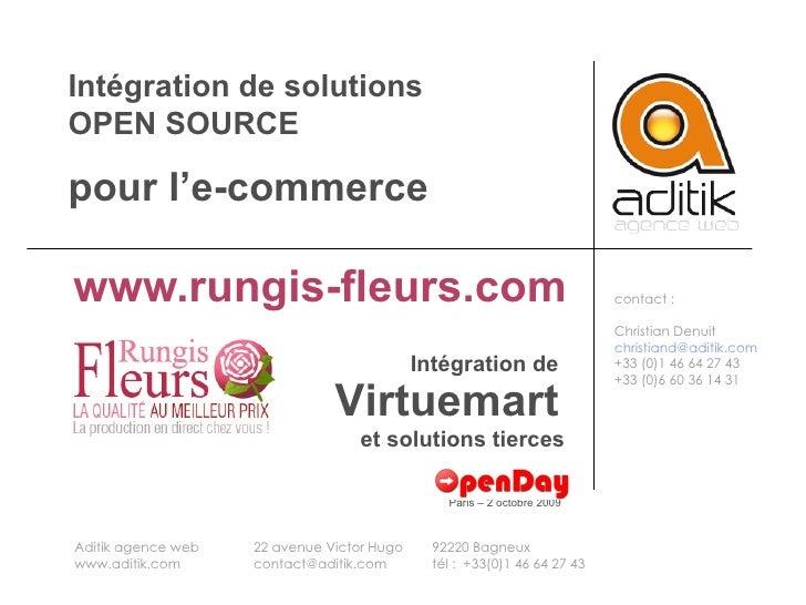 Intégration de solutions OPEN SOURCE pour l'e-commerce   www.rungis-fleurs.com contact: Christian Denuit [email_address] ...