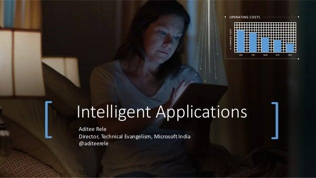 [ Intelligent Applications ]Aditee Rele Director, Technical Evangelism, Microsoft India @aditeerele