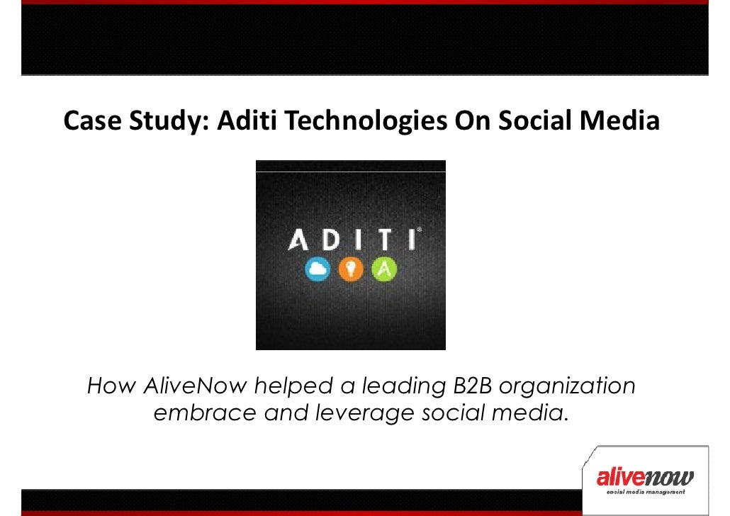 Case Study: Aditi Technologies On Social Media How AliveNow helped a leading B2B organization      embrace and leverage so...