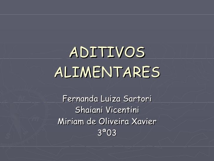 ADITIVOS ALIMENTARES Fernanda Luiza Sartori Shaiani Vicentini Miriam de Oliveira Xavier 3ª03
