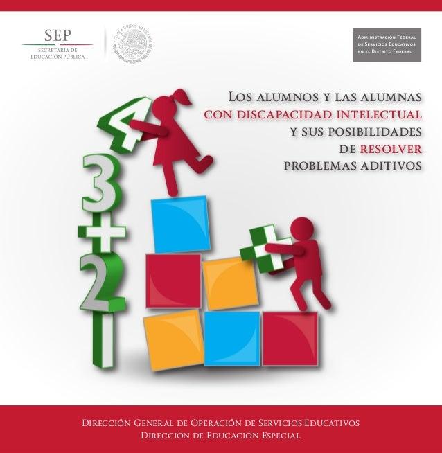 Los alumnos y las alumnas con discapacidad intelectual y sus posibilidades de resolver problemas aditivos Dirección Genera...