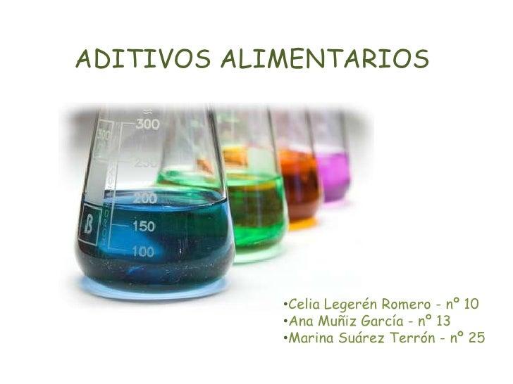 ADITIVOS ALIMENTARIOS            •Celia Legerén Romero - nº 10            •Ana Muñiz García - nº 13            •Marina Suá...