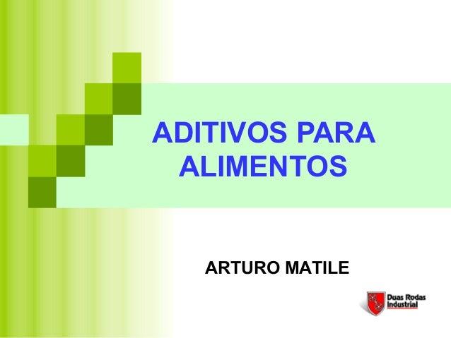 ADITIVOS PARA ALIMENTOS   ARTURO MATILE