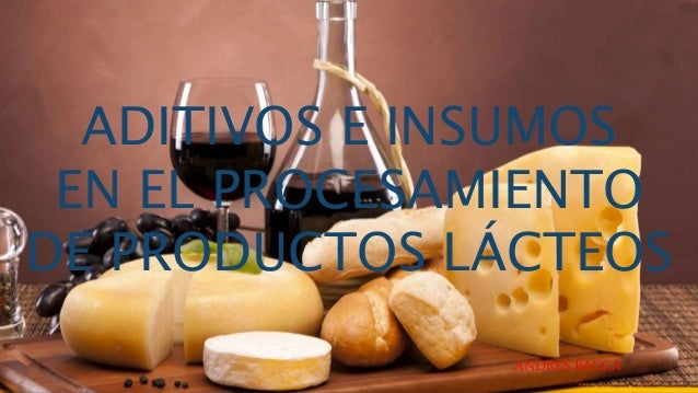 ADITIVOS E INSUMOS EN EL PROCESAMIENTO DE PRODUCTOS LÁCTEOS ANDRES BACCA