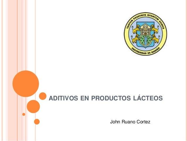 ADITIVOS EN PRODUCTOS LÁCTEOS John Ruano Cortez