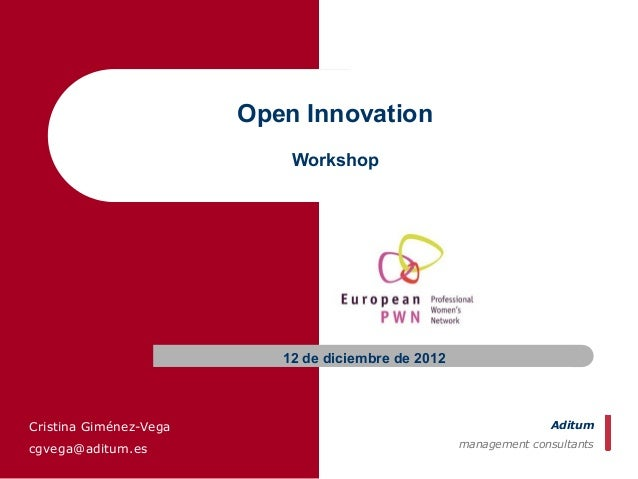 Open Innovation                            Workshop                           12 de diciembre de 2012Cristina Giménez-Vega...