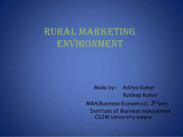 RURAL MARKETING  ENVIRONMENT         Made by:- Aditya Kumar                   Kuldeep Kumar      MBA(Business Economics), ...
