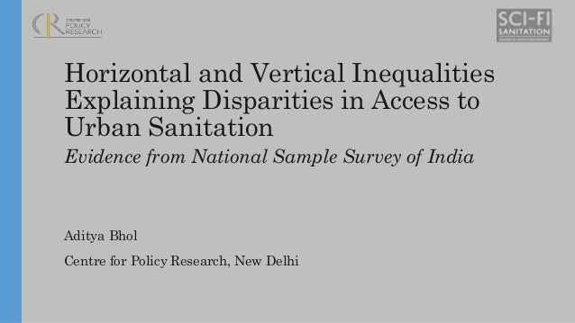 Horizontal and Vertical Inequalities Explaining Disparities in Access to Urban Sanitation Evidence from National Sample Su...