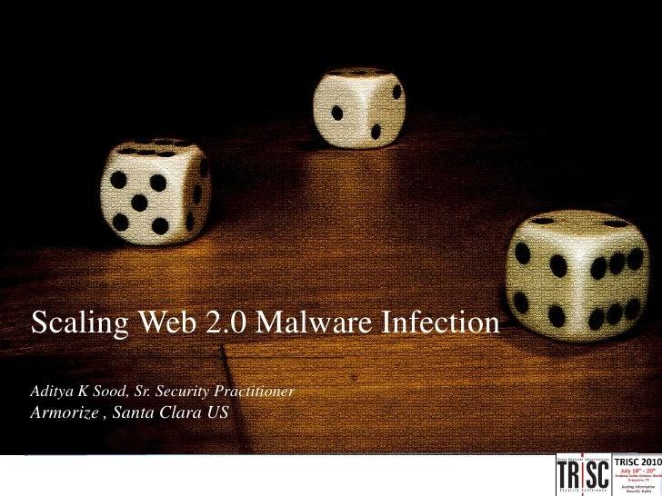 Scaling Web 2.0 Malware Infection ______________________________________  Aditya K Sood, Sr. Security Practitioner Armoriz...