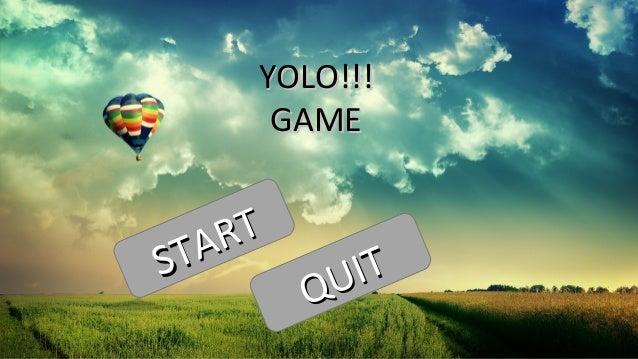 YOLO!!! GAME  T AR ST  IT U Q