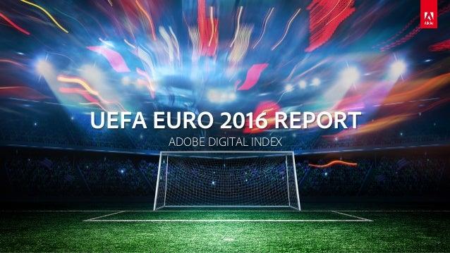 UEFA EURO 2016 REPORT ADOBE DIGITAL INDEX