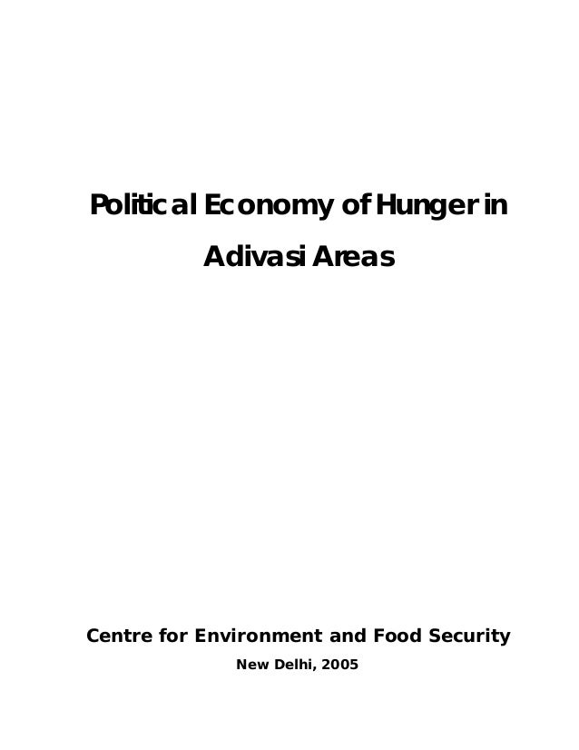 Political Economy of Hunger inAdivasi AreasCentre for Environment and Food SecurityNew Delhi, 2005