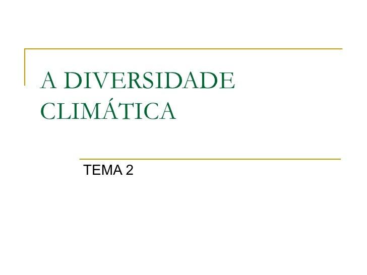 A DIVERSIDADE CLIMÁTICA TEMA 2