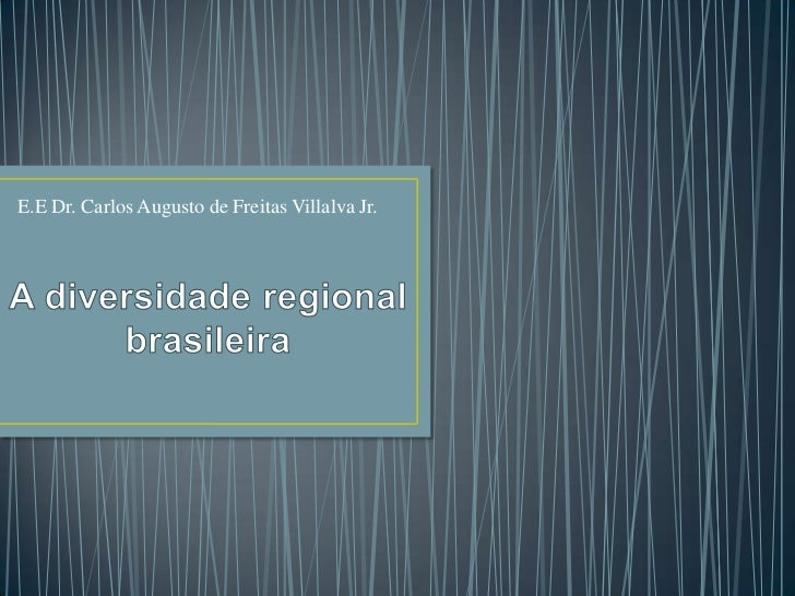 E.E Dr. Carlos Augusto de Freitas Villalva Jr.<br />A diversidade regional brasileira<br />