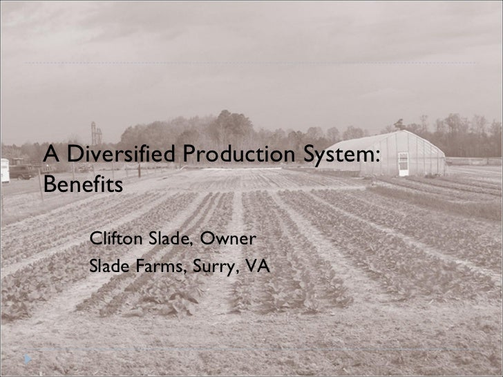 A Diversified Production System:  Benefits Clifton Slade, Owner Slade Farms, Surry, VA
