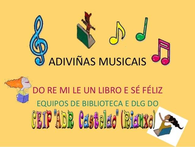 ADIVIÑAS MUSICAIS DO RE MI LE UN LIBRO E SÉ FÉLIZ EQUIPOS DE BIBLIOTECA E DLG DO