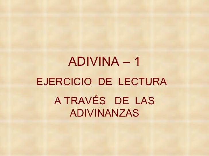ADIVINA – 1 EJERCICIO  DE  LECTURA  A TRAVÉS  DE  LAS ADIVINANZAS